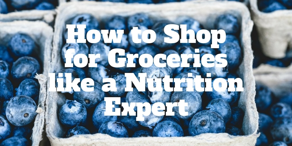 How to Shop for Groceries Like a Nutrition Expert