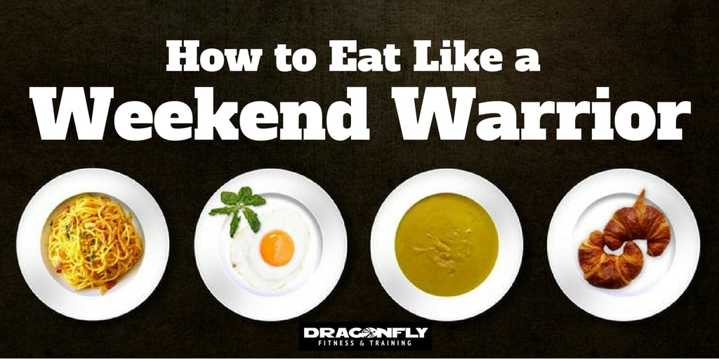 How to Eat Like a Weekend Warrior
