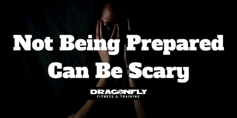 Not Being Prepared Can Be Scary!