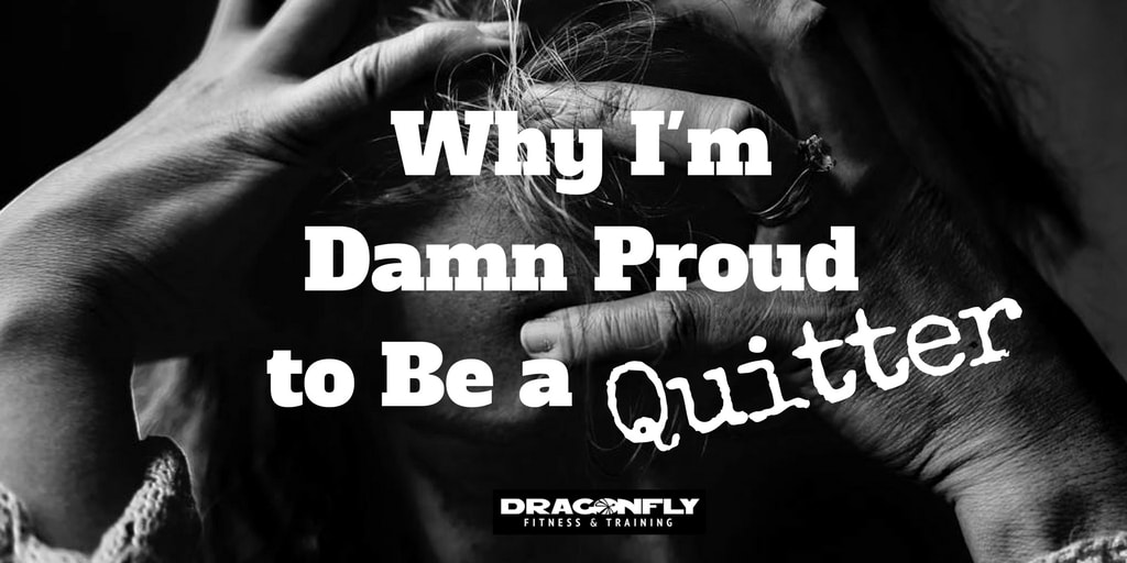 Why I'm Damn Proud to Be a Quitter