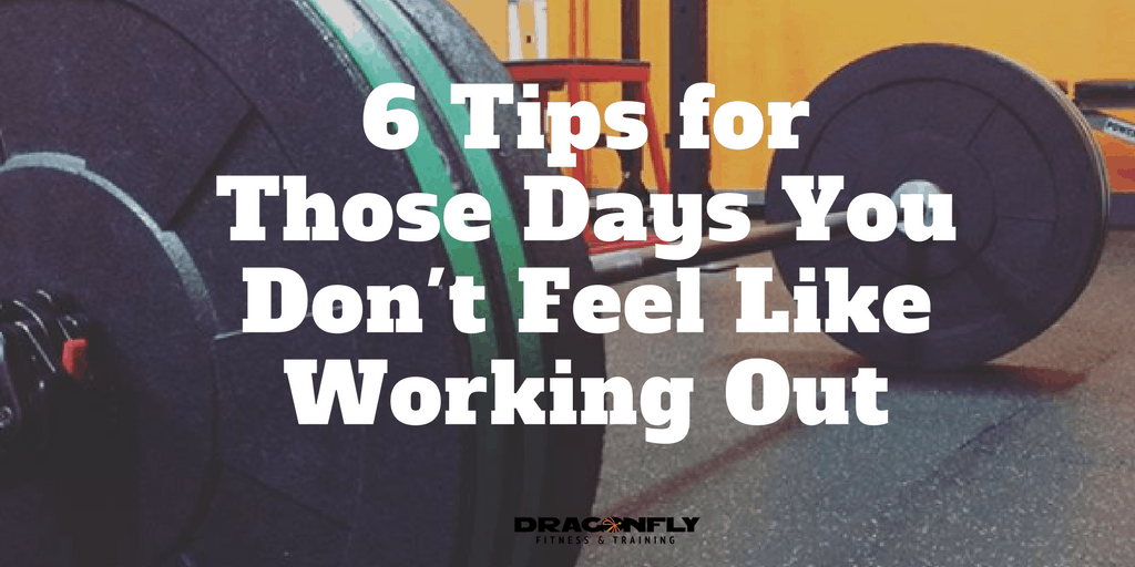 6 Tips for Those Days You Don't Feel Like Working Out